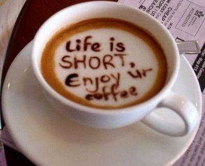 Life is short enjoy your coffee
